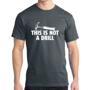 Not a Drill - Adult Soft Cotton T