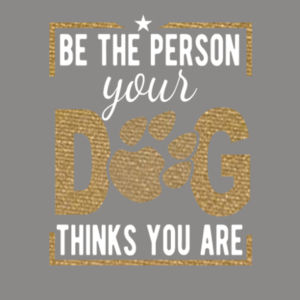 Be the Person Your Dog Thinks You Are (White and Metallic Gold) - Unisex Favorite 50/50 Blend T-Shirt Design